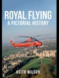 Royal Flying: A Pictorial History