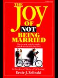 Joy of Not Being Married: The Essential Guide for Singles (And Those Who Wish They Were)
