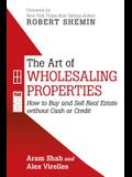The Art of Wholesaling Properties: How to Buy and Sell Real Estate Without Cash or Credit