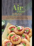 Air Fryer Cookbook 2021: Amazingly Delicious and Crispy Recipes for Busy People. Cut Cholesterol, Heal Your Body and Regain Confidence to Begin