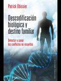 Descodificacion Biologica y Destino Familiar: Detectar y Sanar los Conflictos No Resueltos = Decoding and Biological Family Destination
