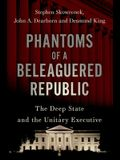 Phantoms of a Beleaguered Republic: The Deep State and the Unitary Executive