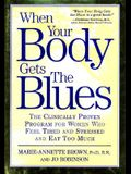 When Your Body Gets the Blues: The Clinically Proven Program for Women Who Feel Tired, Stressed, and Eat Too Much!