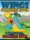 Wings Coloring Book (Exotic Birds Coloring Book)