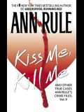 Kiss Me, Kill Me, 9: Ann Rule's Crime Files Vol. 9