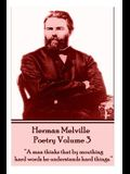 The Poetry of Herman Melville - Volume 3: A Man Thinks That by Mouthing Hard Words He Understands Hard Things.
