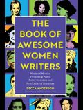 Book of Awesome Women Writers: Medieval Mystics, Pioneering Poets, Fierce Feminists and First Ladies of Literature (Gift for Women Writers, for Reade