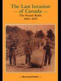 The Last Invasion of Canada: The Fenian Raids, 1866a 1870