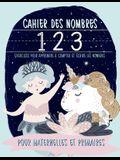 Cahier des nombres: exercices pour apprendre à compter et écrire les nombres: pour maternelles et primaires: Un cahier d'activités pour s'