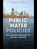 Public Water Policies: The Ultimate Weapons of Social Control