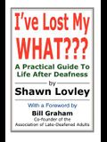 I've Lost My What: A Practical Guide to Life After Deafness