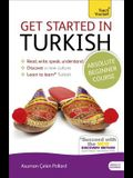 Get Started in Turkish Absolute Beginner Course: The Essential Introduction to Reading, Writing, Speaking and Understanding a New Language