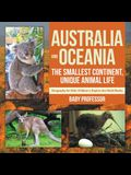 Australia and Oceania: The Smallest Continent, Unique Animal Life - Geography for Kids - Children's Explore the World Books