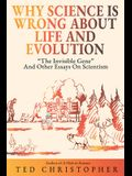 Why Science Is Wrong About Life and Evolution: The Invisible Gene and Other Essays on Scientism.