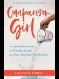 Comparison Girl: Lessons from Jesus on Me-Free Living in a Measure-Up World