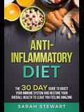 Anti-Inflammatory Diet: The 30 Day Guide to Boost Your Immune System and Restore Your Overall Health to Live a Better Lifestyle