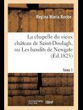 La Chapelle Du Vieux Château de Saint-Doulagh, Ou Les Bandits de Newgate. T. 1