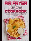 Air Fryer Seafood Cookbook: A Beginner's Guide With Easy Seafood Recipes On A Budget For Delicious Homemade Meals With The Air Fryer