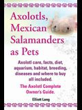 Axolotls, Mexican Salamanders as Pets. Axolotls Care, Facts, Diet, Aquarium, Habitat, Breeding, Diseases and Where to Buy All Included. the Axolotl Co