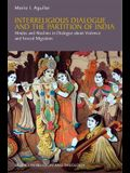 Interreligious Dialogue and the Partition of India: Hindus and Muslims in Dialogue about Violence and Forced Migration