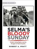 Selma's Bloody Sunday: Protest, Voting Rights, and the Struggle for Racial Equality