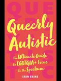 Queerly Autistic: The Ultimate Guide for Lgbtqia+ Teens on the Spectrum