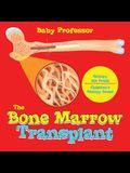 The Bone Marrow Transplant - Biology 4th Grade - Children's Biology Books