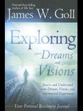 The Exploring Your Dreams and Visions: Received and Understand Your Dreams, Visions, and Supernatural Experiences: Personal Revelatory Journal