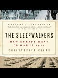 The Sleepwalkers Lib/E: How Europe Went to War in 1914