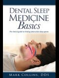 Dental Sleep Medicine Basics: The Clinical Guide to Treating Obstructive Sleep Apnea