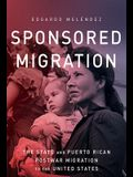 Sponsored Migration: The State and Puerto Rican Postwar Migration to the United States