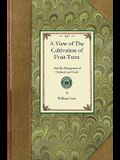 View of the Cultivation of Fruit Trees: And the Management of Orchards and Cider; With Accurate Descriptions of the Most Estimable Varieties of Native
