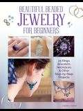 Beautiful Beaded Jewelry for Beginners: 25 Rings, Bracelets, Necklaces, and Other Step-By-Step Projects