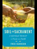 Soil and Sacrament: A Spiritual Memoir of Food and Faith