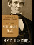 A Self-Made Man: The Political Life of Abraham Lincoln Vol. I, 1809 - 1849