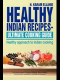 Healthy Indian Recipes- Ultimate Cooking Guide: Healthy Approach to Indian Cooking