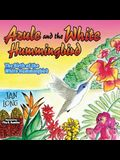 Azule and the White Hummingbird: The Birth of the White Hummingbird