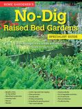 Home Gardener's No-Dig Raised Bed Gardens: Growing Vegetables, Salads and Soft Fruit in Raised No-Dig Beds