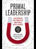Primal Leadership: Unleashing the Power of Emotional Intelligence