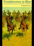 Frontiersmen in Blue: The United States Army and the Indian, 1848-1865