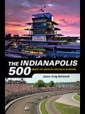 The Indianapolis 500: Inside the Greatest Spectacle in Racing