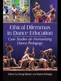 Ethical Dilemmas in Dance Education: Case Studies on Humanizing Dance Pedagogy