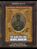 The Black Civil War Soldier: A Visual History of Conflict and Citizenship