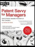 Patent Savvy for Managers: Spot & Protect Valuable Innovations in Your Company