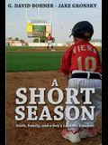 A Short Season: Faith, Family, and a Boy's Love for Baseball