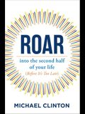 Roar: Into the Second Half of Your Life (Before It's Too Late)