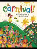 To Carnival!: A Celebration in St Lucia