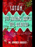Satan, I'm Taking Back My Health!