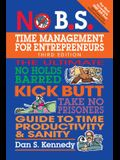 No B.S. Time Management for Entrepreneurs: The Ultimate No Holds Barred Kick Butt Take No Prisoners Guide to Time Productivity and Sanity