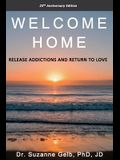 Welcome Home: Release Addictions and Return to Love. 25th Anniversary Edition.